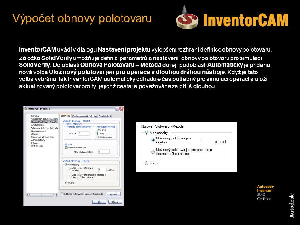 InventorCAM uvádí v dialogu Nastavení projektu vylepšení rozhraní definice obnovy polotovaru. Záložka SolidVerify umožňuje definici parametrů a nastav