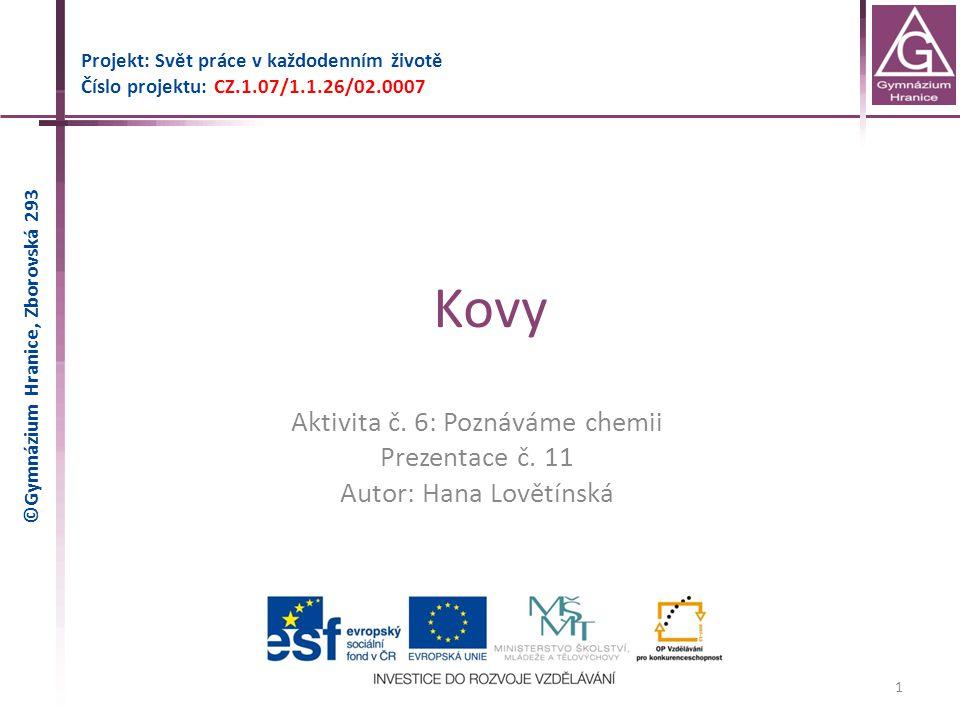 Kovy Projekt: Svět práce v každodenním životě Číslo projektu: CZ.1.07/1.1.26/02.0007 1 Aktivita č.