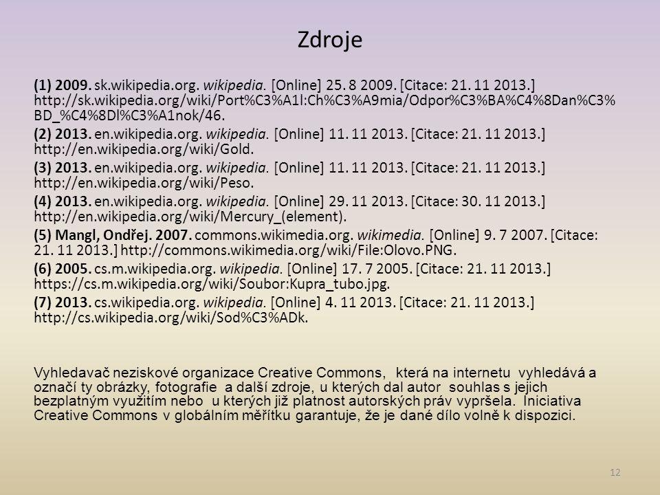 12 Zdroje (1) 2009. sk.wikipedia.org. wikipedia. [Online] 25. 8 2009. [Citace: 21. 11 2013.] http://sk.wikipedia.org/wiki/Port%C3%A1l:Ch%C3%A9mia/Odpo