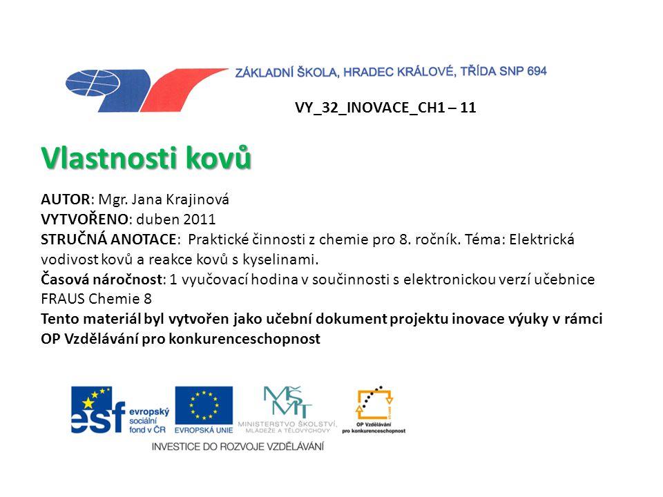 VY_32_INOVACE_CH1 – 11 Vlastnosti kovů AUTOR: Mgr. Jana Krajinová VYTVOŘENO: duben 2011 STRUČNÁ ANOTACE: Praktické činnosti z chemie pro 8. ročník. Té
