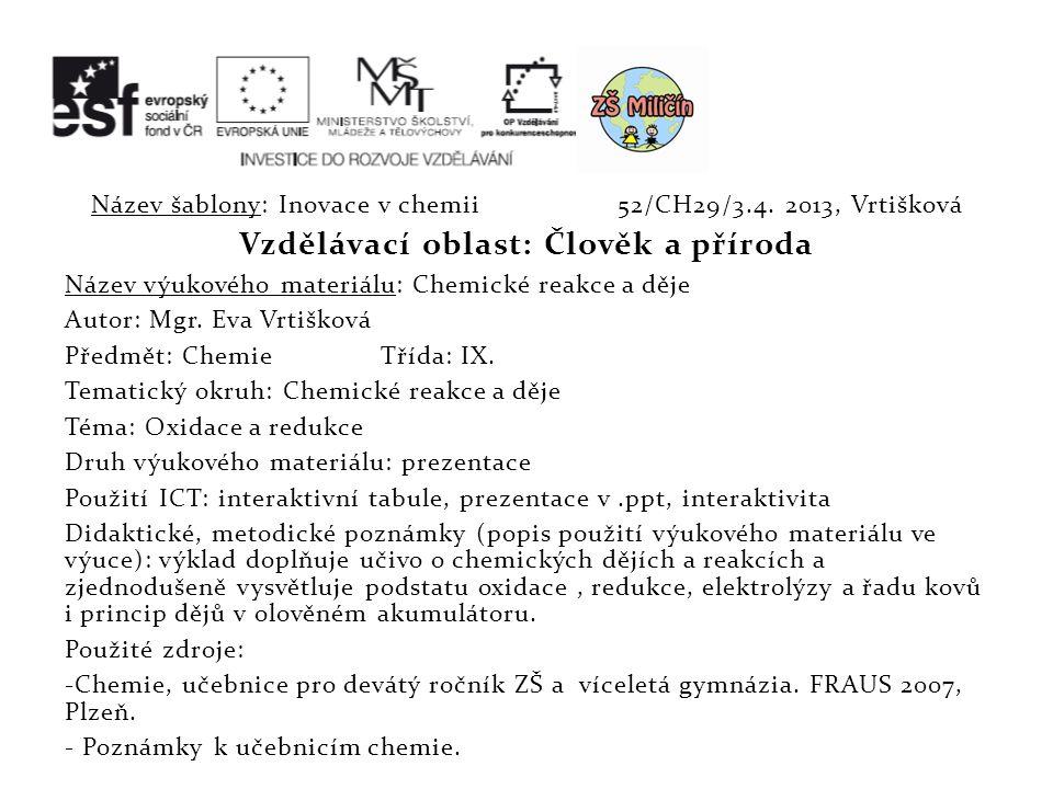 Sekundární článek Kladná elektroda Částice se záporným nábojem Zvyšování oxidačního čísla Elektrochemické….