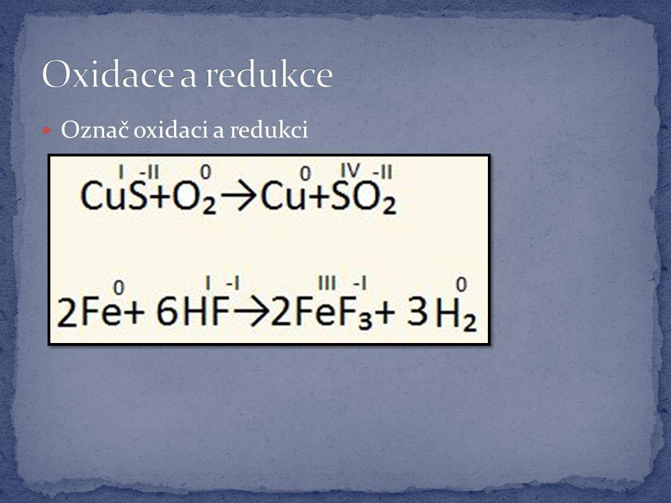 Označ oxidaci a redukci