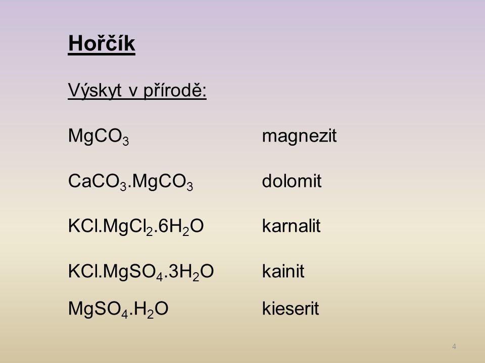 4 Hořčík Výskyt v přírodě: MgCO 3 magnezit CaCO 3.MgCO 3 dolomit KCl.MgCl 2.6H 2 Okarnalit KCl.MgSO 4.3H 2 O kainit MgSO 4.H 2 Okieserit