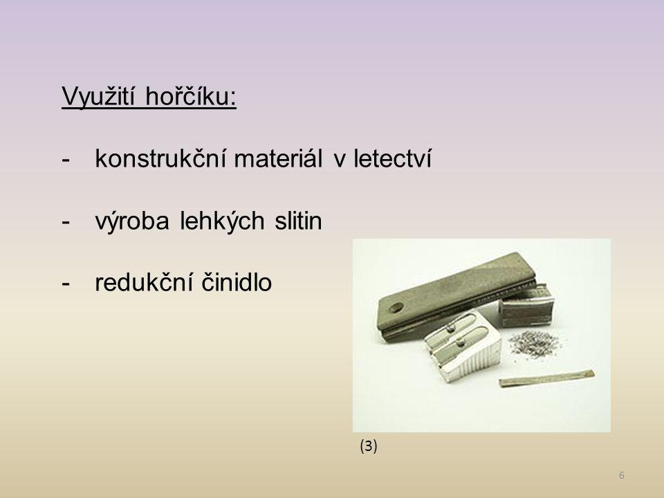 6 Využití hořčíku: -konstrukční materiál v letectví -výroba lehkých slitin -redukční činidlo (3)