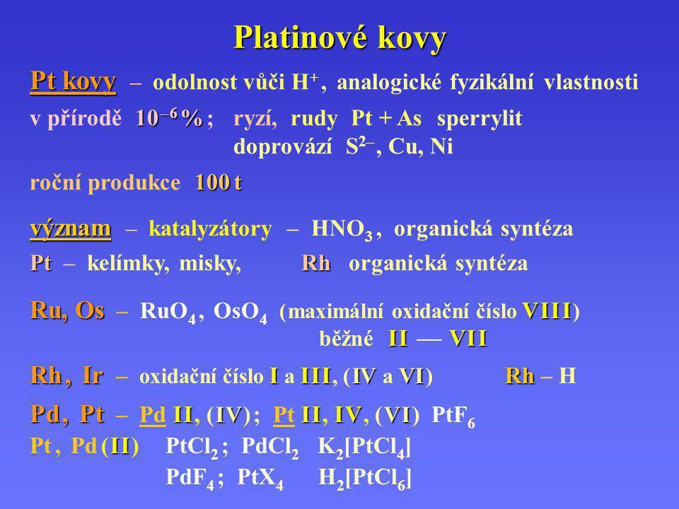 Platinové kovy Pt kovy Pt kovy – odolnost vůči H +, analogické fyzikální vlastnosti. 10 – 6 % v přírodě 10 – 6 % ;ryzí, rudy Pt + Assperrylit doprováz