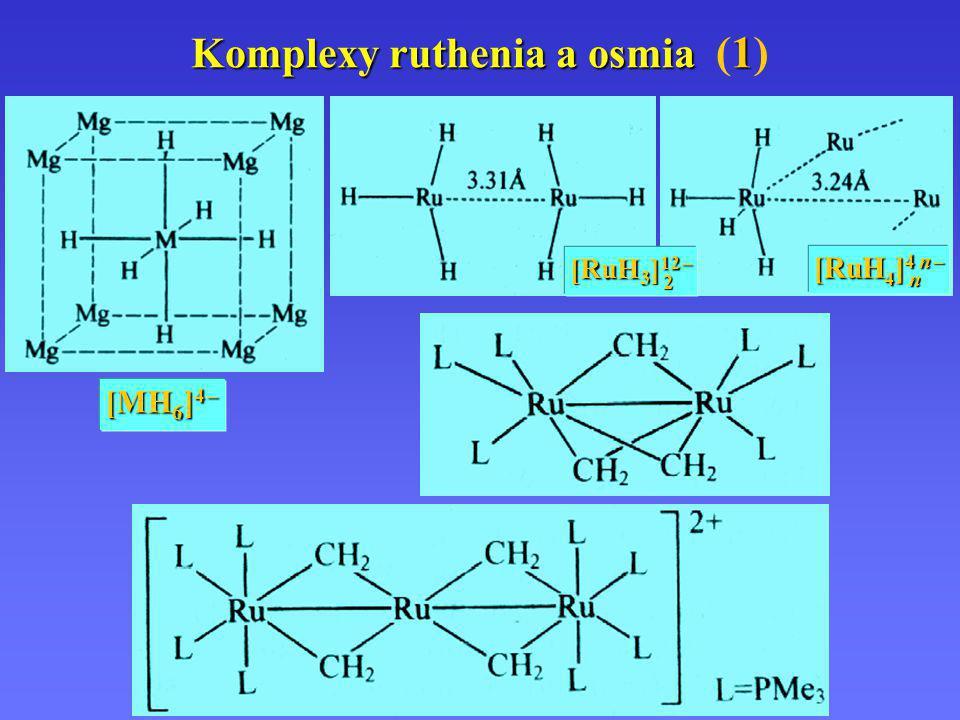 Komplexy ruthenia a osmia 1 Komplexy ruthenia a osmia (1) [MH 6 ] 4 – [RuH 4 ] 4 n – n [RuH 3 ] 12 – 2