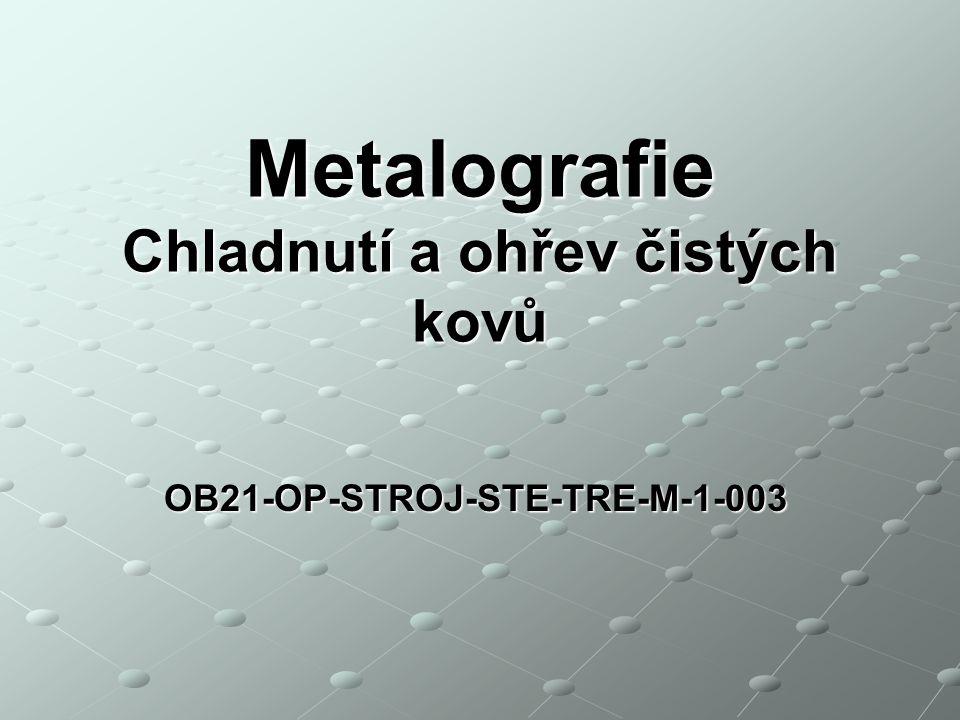 OB21-OP-STROJ-STE-TRE-M-1-003 Metalografie Chladnutí a ohřev čistých kovů