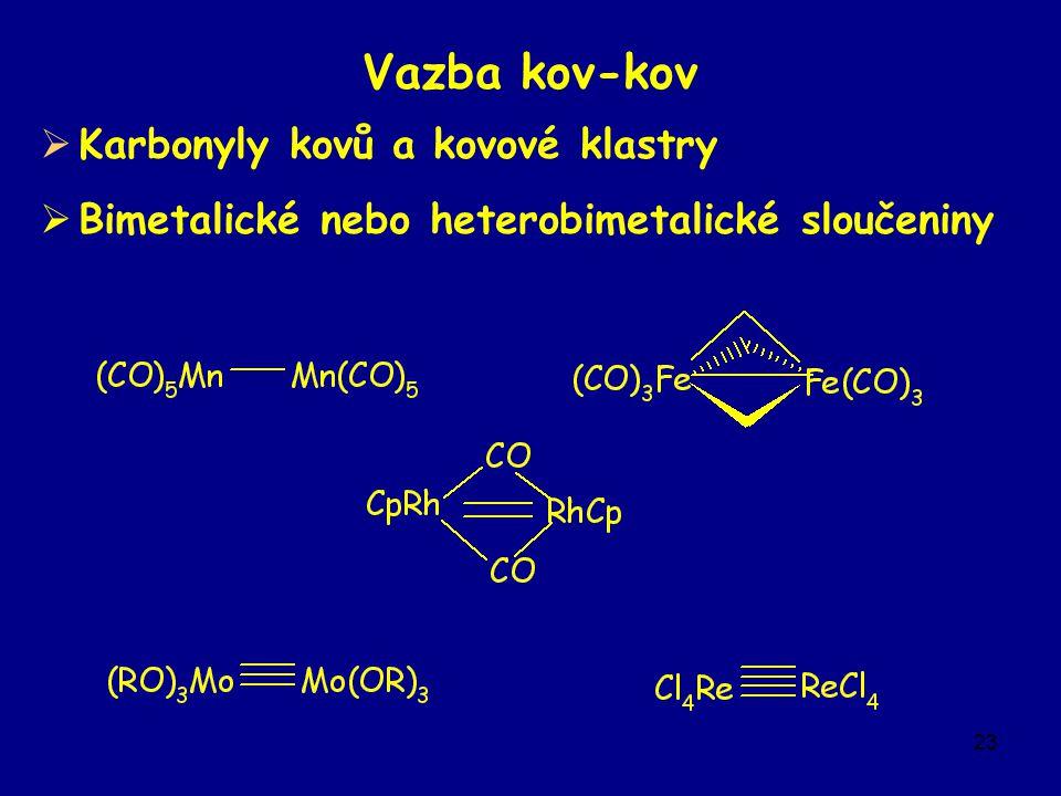 23 Vazba kov-kov  Karbonyly kovů a kovové klastry  Bimetalické nebo heterobimetalické sloučeniny