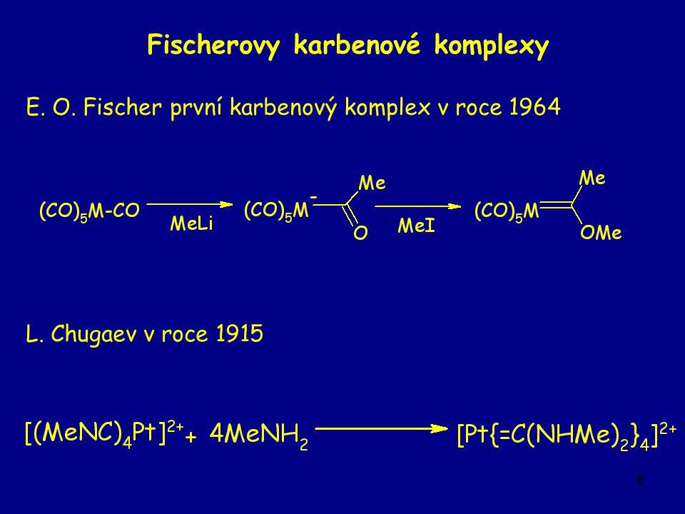 6 Fischerovy karbenové komplexy E. O. Fischer první karbenový komplex v roce 1964 L.