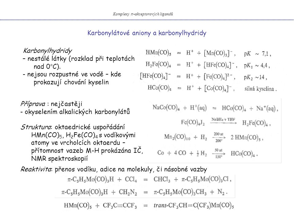 Karbonylátové aniony a karbonylhydridy Komplexy  akceptorových ligandů Karbonylhydridy – nestálé látky (rozklad při teplotách nad 0°C).