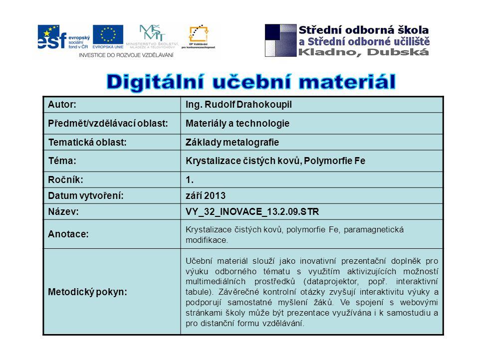 Autor:Ing. Rudolf Drahokoupil Předmět/vzdělávací oblast:Materiály a technologie Tematická oblast:Základy metalografie Téma:Krystalizace čistých kovů,