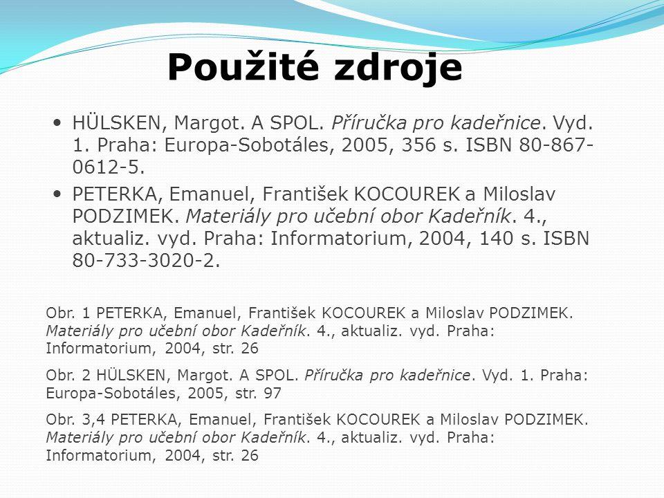 Použité zdroje HÜLSKEN, Margot. A SPOL. Příručka pro kadeřnice. Vyd. 1. Praha: Europa-Sobotáles, 2005, 356 s. ISBN 80-867- 0612-5. PETERKA, Emanuel, F