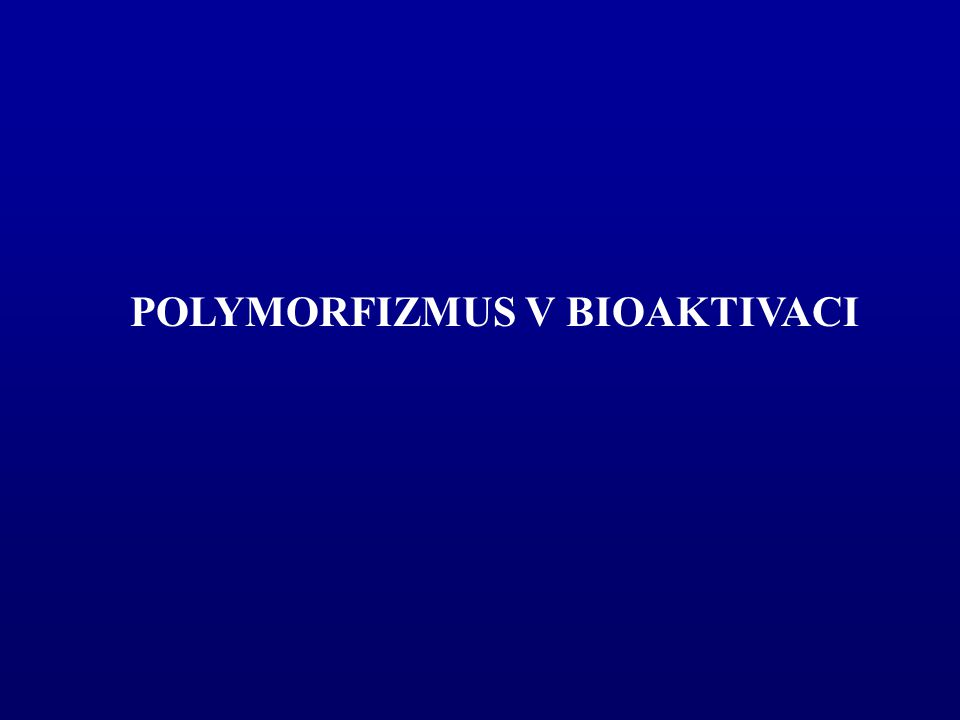 POLYMORFIZMUS V BIOAKTIVACI