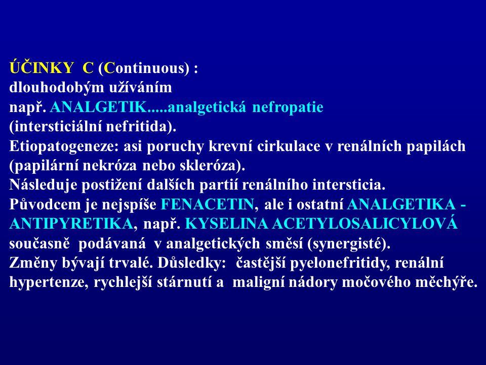 ÚČINKY C (Continuous) : dlouhodobým užíváním např. ANALGETIK.....analgetická nefropatie (intersticiální nefritida). Etiopatogeneze: asi poruchy krevní