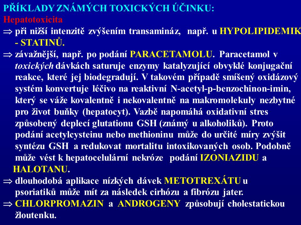 PŘÍKLADY ZNÁMÝCH TOXICKÝCH ÚČINKU: Hepatotoxicita  při nižší intenzitě zvýšením transamináz, např. u HYPOLIPIDEMIK - STATINŮ.  závažnější, např. po