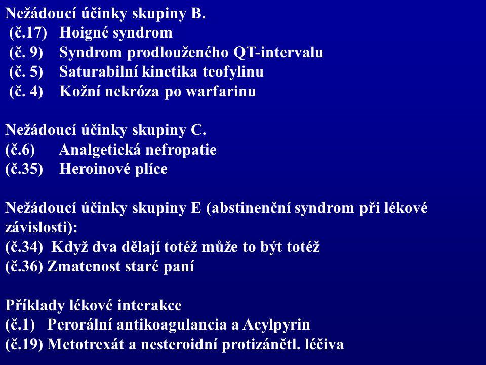Nežádoucí účinky skupiny B. (č.17) Hoigné syndrom (č. 9) Syndrom prodlouženého QT-intervalu (č. 5) Saturabilní kinetika teofylinu (č. 4) Kožní nekróza