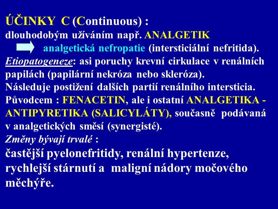 ÚČINKY C (Continuous) : dlouhodobým užíváním např. ANALGETIK analgetická nefropatie (intersticiální nefritida). Etiopatogeneze: asi poruchy krevní cir