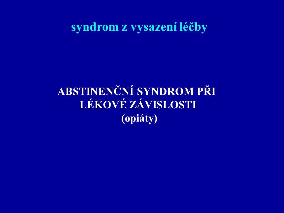 ABSTINENČNÍ SYNDROM PŘI LÉKOVÉ ZÁVISLOSTI (opiáty) syndrom z vysazení léčby