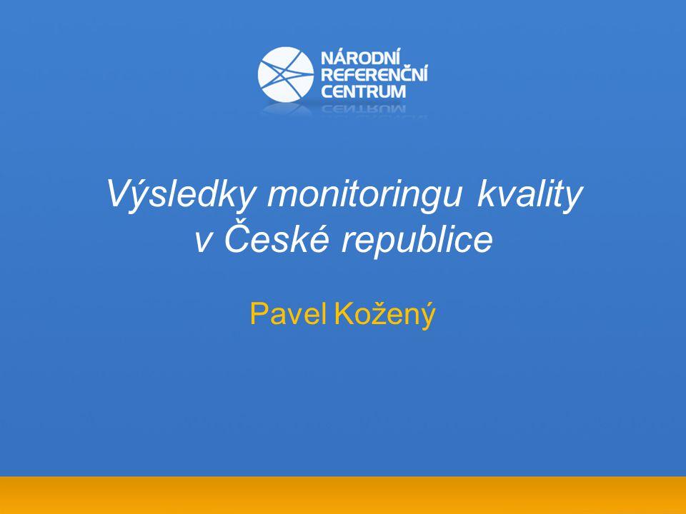 Výsledky monitoringu kvality v České republice Pavel Kožený