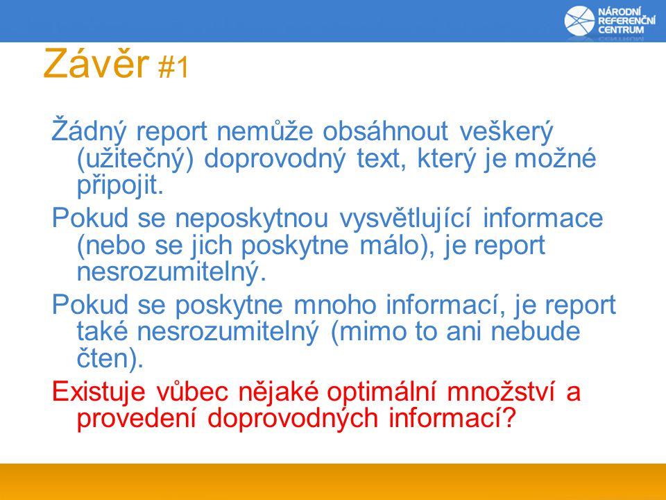 Závěr #1 Žádný report nemůže obsáhnout veškerý (užitečný) doprovodný text, který je možné připojit. Pokud se neposkytnou vysvětlující informace (nebo