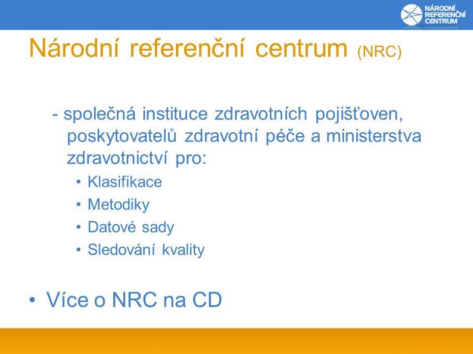 Národní referenční centrum (NRC) - společná instituce zdravotních pojišťoven, poskytovatelů zdravotní péče a ministerstva zdravotnictví pro: Klasifikace Metodiky Datové sady Sledování kvality Více o NRC na CD