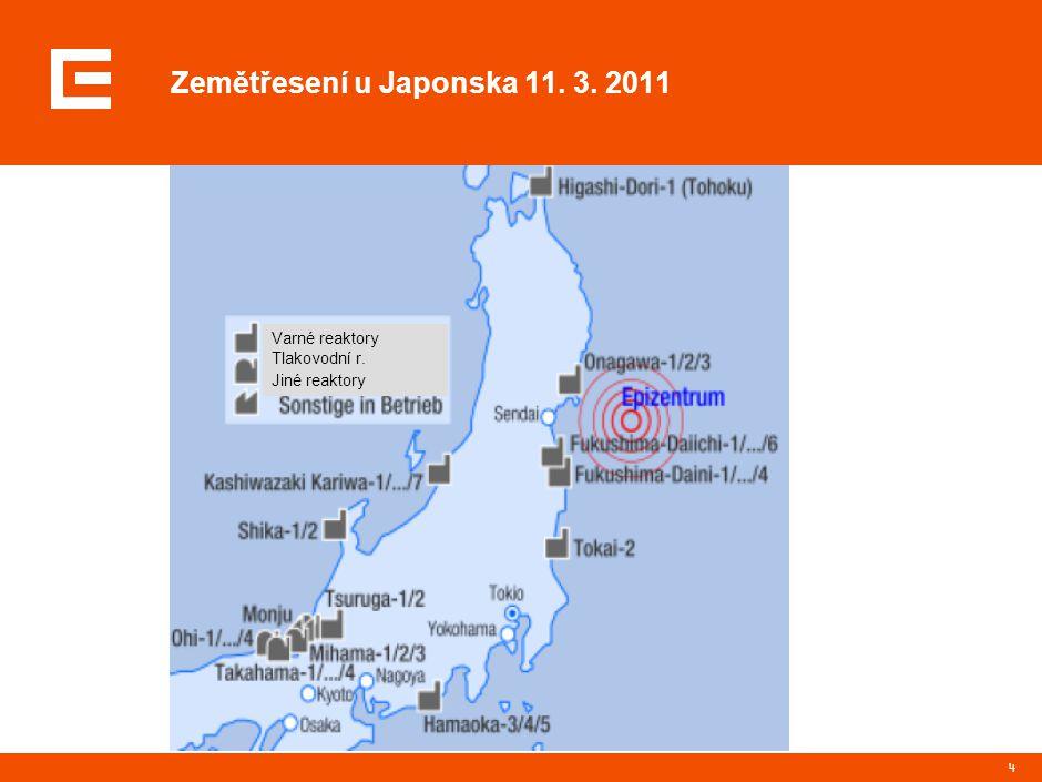 4 Zemětřesení u Japonska 11. 3. 2011 Varné reaktory Tlakovodní r. Jiné reaktory