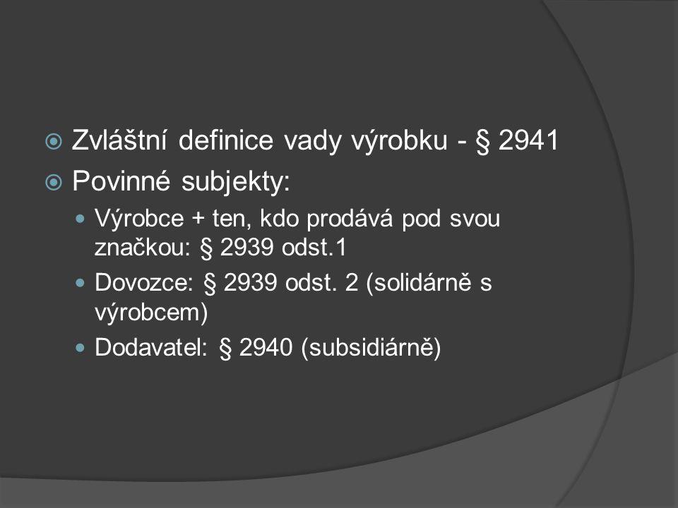  Zvláštní definice vady výrobku - § 2941  Povinné subjekty: Výrobce + ten, kdo prodává pod svou značkou: § 2939 odst.1 Dovozce: § 2939 odst. 2 (soli