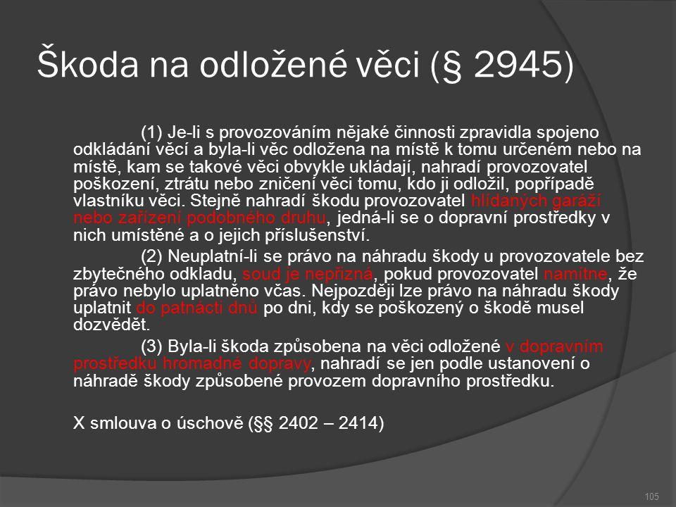 Škoda na odložené věci (§ 2945) 105 (1) Je-li s provozováním nějaké činnosti zpravidla spojeno odkládání věcí a byla-li věc odložena na místě k tomu u