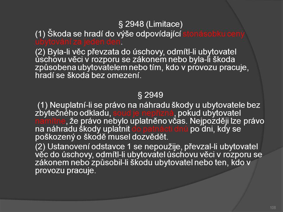 108 § 2948 (Limitace) (1) Škoda se hradí do výše odpovídající stonásobku ceny ubytování za jeden den.