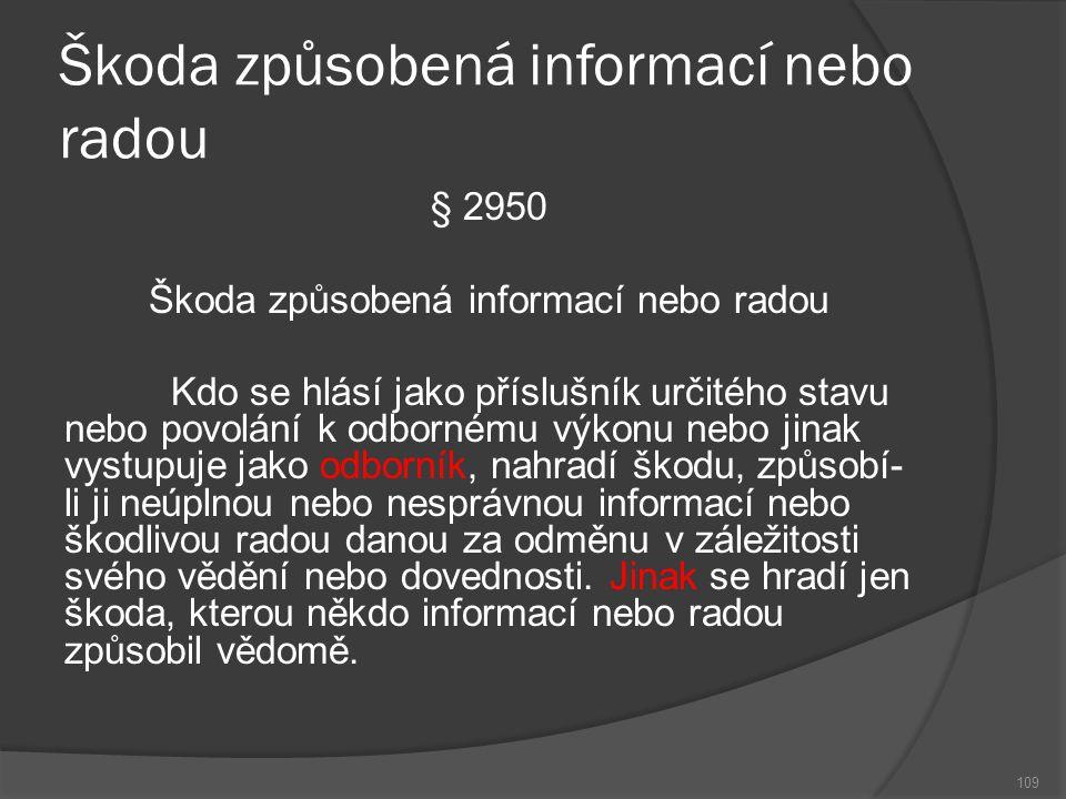 Škoda způsobená informací nebo radou 109 § 2950 Škoda způsobená informací nebo radou Kdo se hlásí jako příslušník určitého stavu nebo povolání k odbor