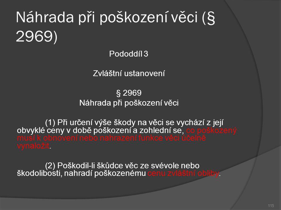 Náhrada při poškození věci (§ 2969) 115 Pododdíl 3 Zvláštní ustanovení § 2969 Náhrada při poškození věci (1) Při určení výše škody na věci se vychází