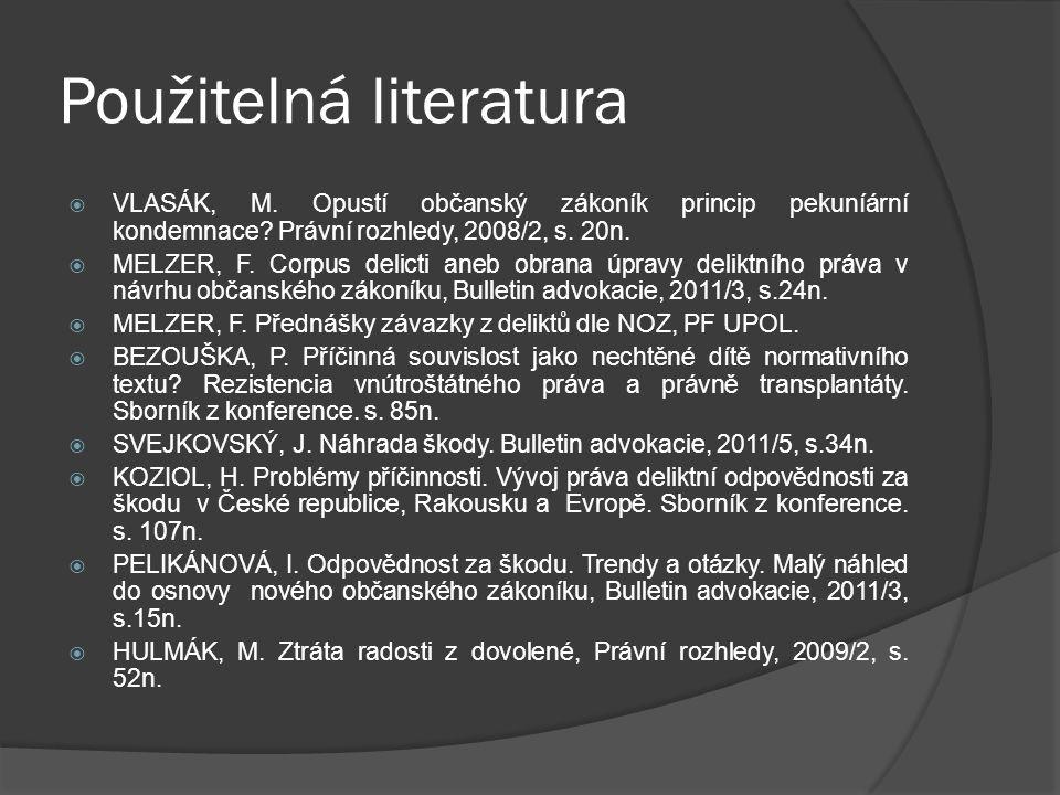 Použitelná literatura  VLASÁK, M. Opustí občanský zákoník princip pekuníární kondemnace? Právní rozhledy, 2008/2, s. 20n.  MELZER, F. Corpus delicti