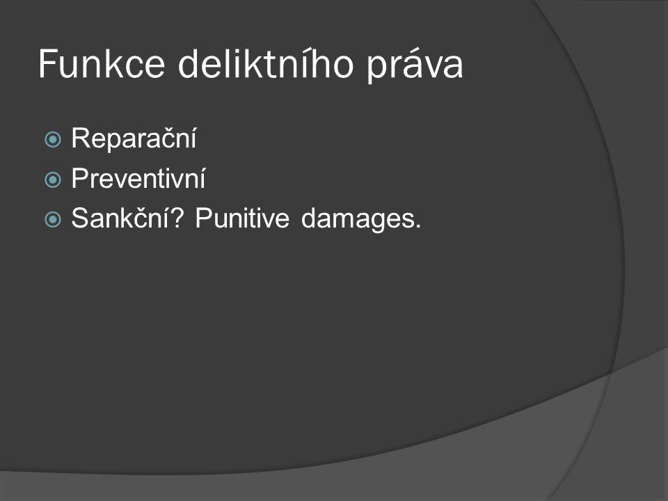 Funkce deliktního práva  Reparační  Preventivní  Sankční? Punitive damages.