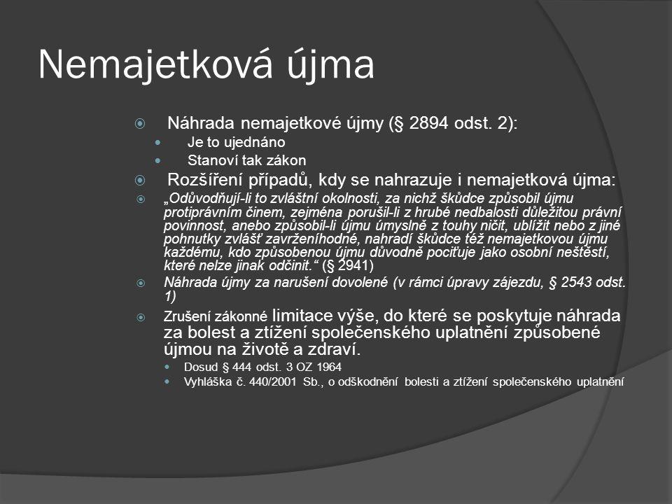 Nemajetková újma  Náhrada nemajetkové újmy (§ 2894 odst. 2): Je to ujednáno Stanoví tak zákon  Rozšíření případů, kdy se nahrazuje i nemajetková újm