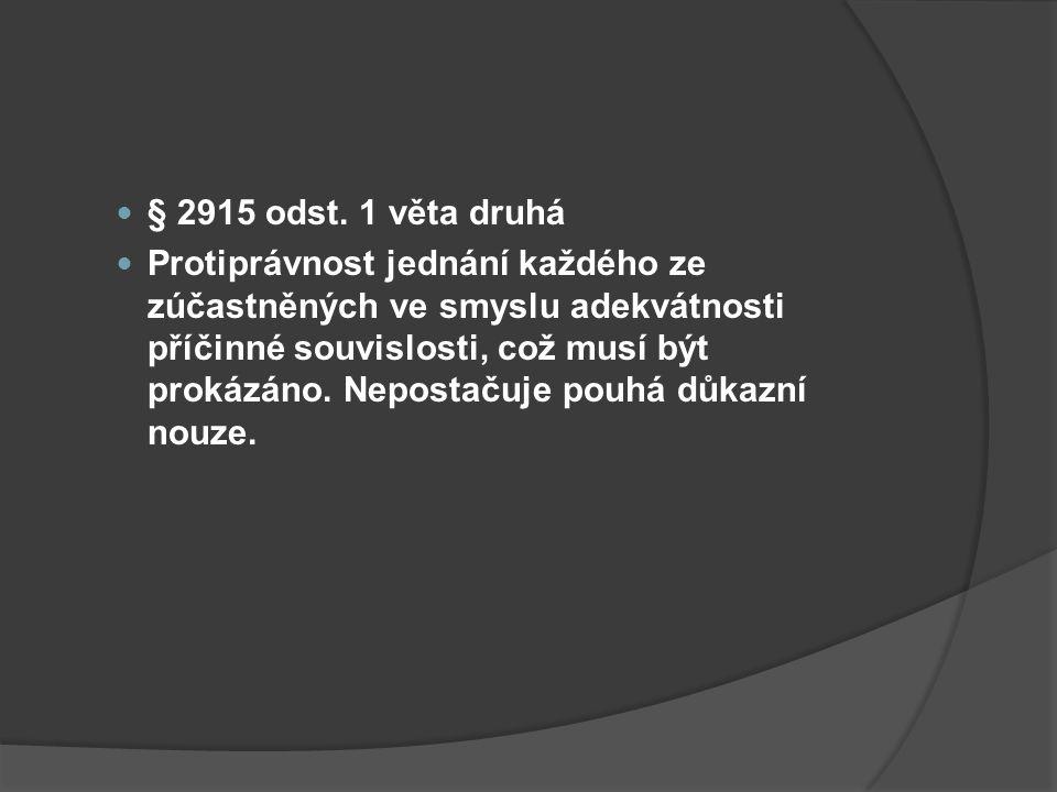 § 2915 odst. 1 věta druhá Protiprávnost jednání každého ze zúčastněných ve smyslu adekvátnosti příčinné souvislosti, což musí být prokázáno. Nepostaču