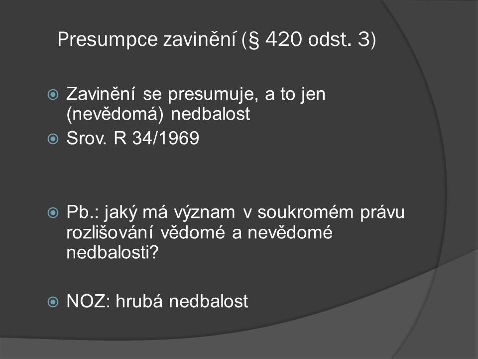 Presumpce zavinění (§ 420 odst. 3)  Zavinění se presumuje, a to jen (nevědomá) nedbalost  Srov. R 34/1969  Pb.: jaký má význam v soukromém právu ro