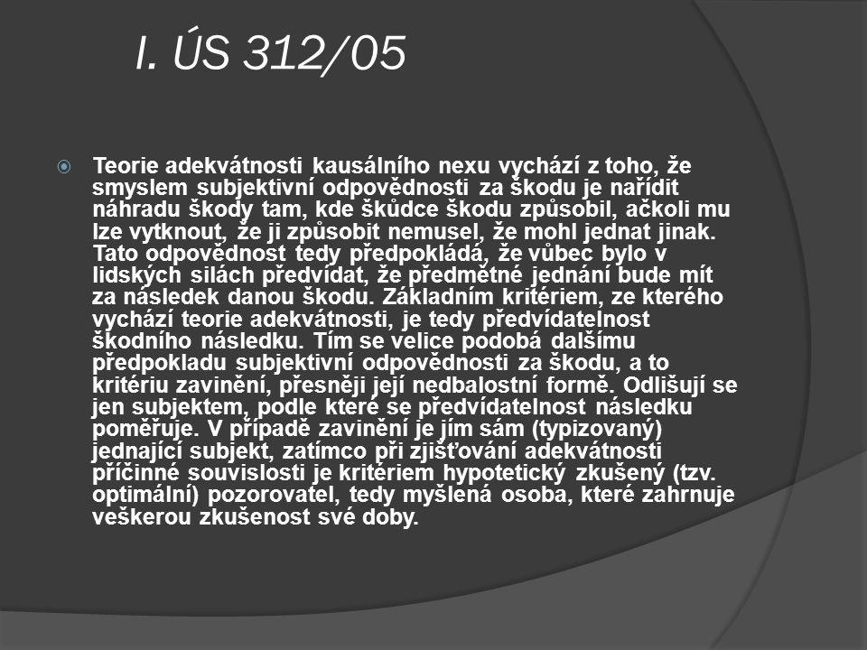 I. ÚS 312/05  Teorie adekvátnosti kausálního nexu vychází z toho, že smyslem subjektivní odpovědnosti za škodu je nařídit náhradu škody tam, kde škůd
