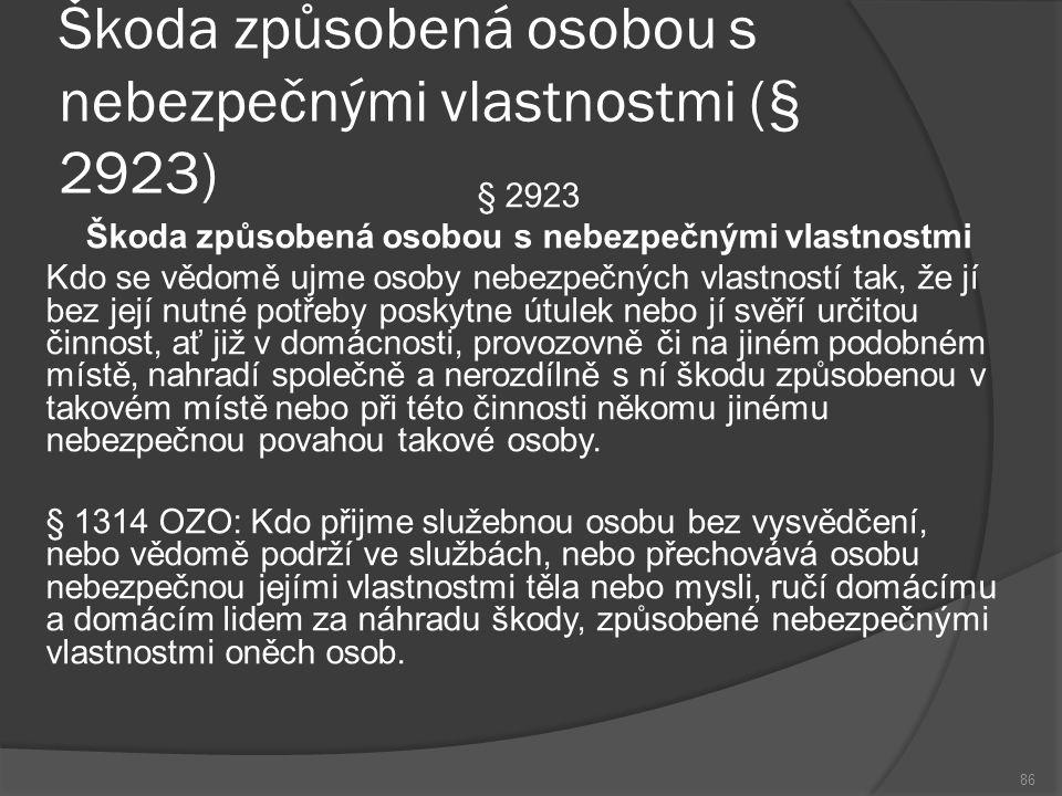 Škoda způsobená osobou s nebezpečnými vlastnostmi (§ 2923) 86 § 2923 Škoda způsobená osobou s nebezpečnými vlastnostmi Kdo se vědomě ujme osoby nebezp