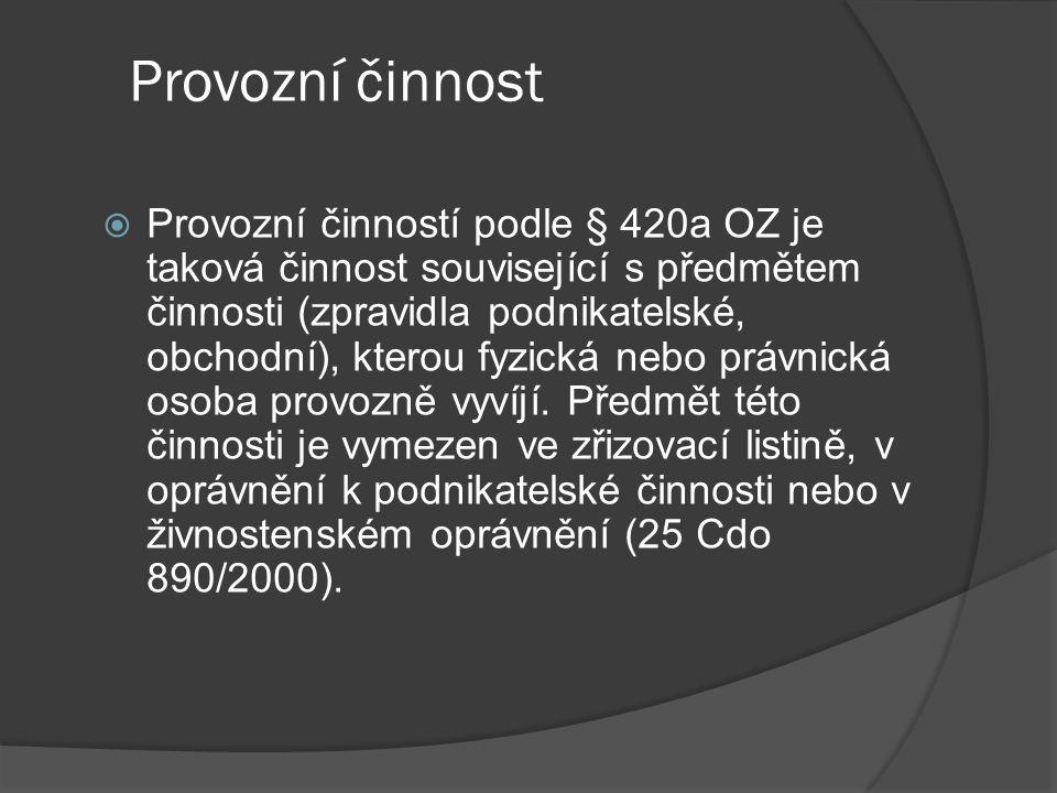 Provozní činnost  Provozní činností podle § 420a OZ je taková činnost související s předmětem činnosti (zpravidla podnikatelské, obchodní), kterou fy