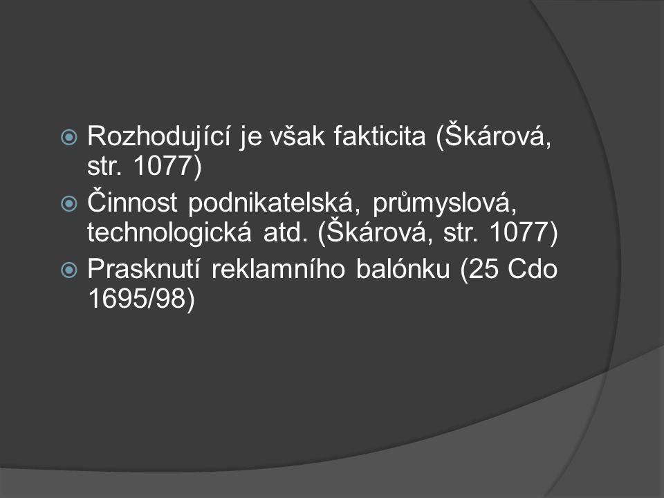  Rozhodující je však fakticita (Škárová, str. 1077)  Činnost podnikatelská, průmyslová, technologická atd. (Škárová, str. 1077)  Prasknutí reklamní