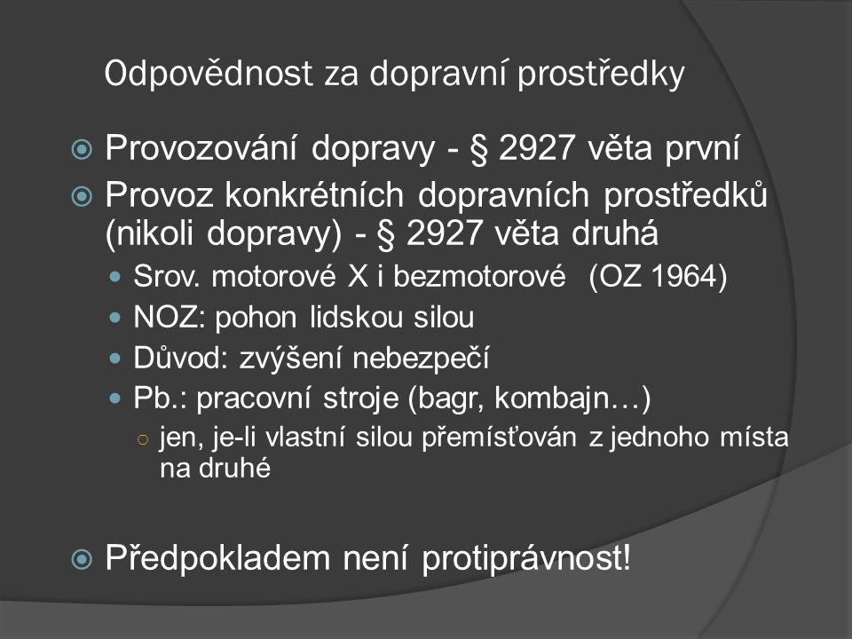 Odpovědnost za dopravní prostředky  Provozování dopravy - § 2927 věta první  Provoz konkrétních dopravních prostředků (nikoli dopravy) - § 2927 věta druhá Srov.