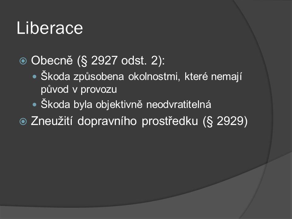 Liberace  Obecně (§ 2927 odst. 2): Škoda způsobena okolnostmi, které nemají původ v provozu Škoda byla objektivně neodvratitelná  Zneužití dopravníh