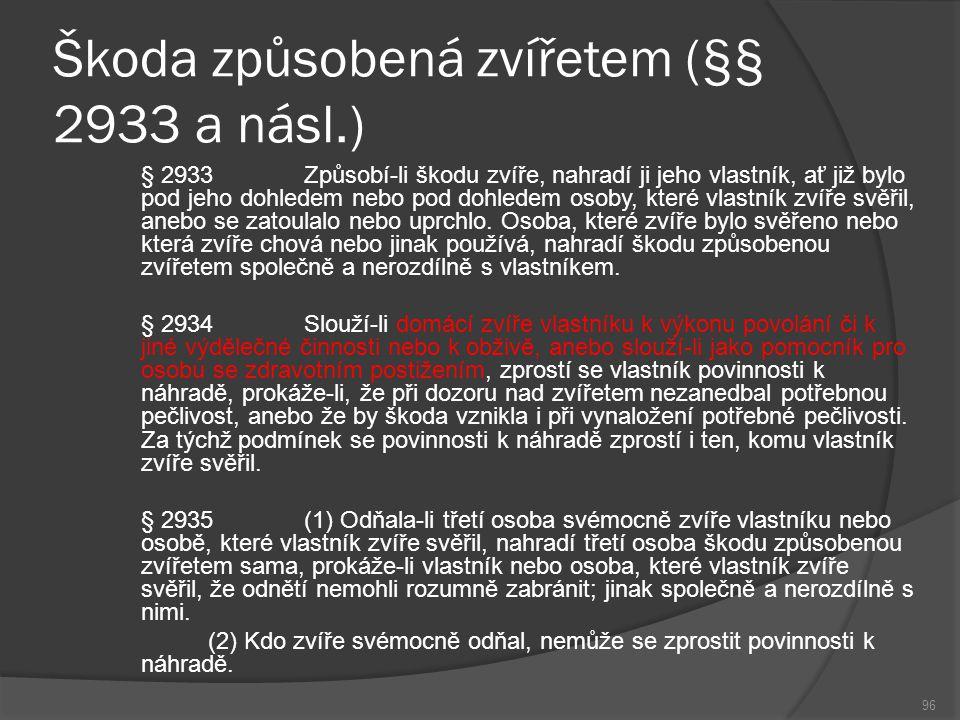Škoda způsobená zvířetem (§§ 2933 a násl.) § 2933Způsobí-li škodu zvíře, nahradí ji jeho vlastník, ať již bylo pod jeho dohledem nebo pod dohledem oso