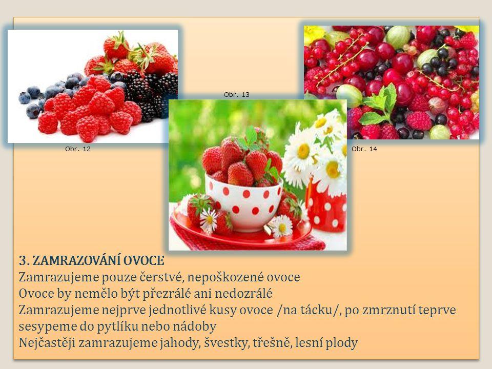 3. ZAMRAZOVÁNÍ OVOCE Zamrazujeme pouze čerstvé, nepoškozené ovoce Ovoce by nemělo být přezrálé ani nedozrálé Zamrazujeme nejprve jednotlivé kusy ovoce