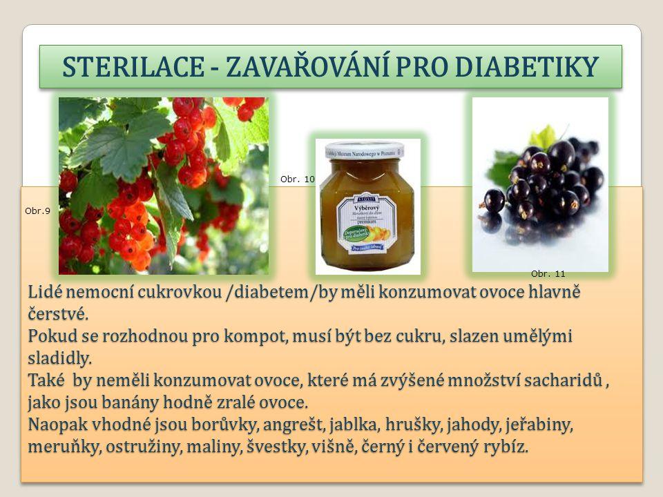 Lidé nemocní cukrovkou /diabetem/by měli konzumovat ovoce hlavně čerstvé.