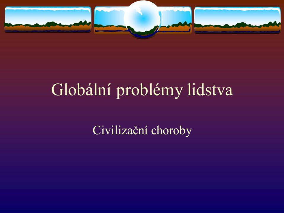 Globální problémy lidstva Civilizační choroby