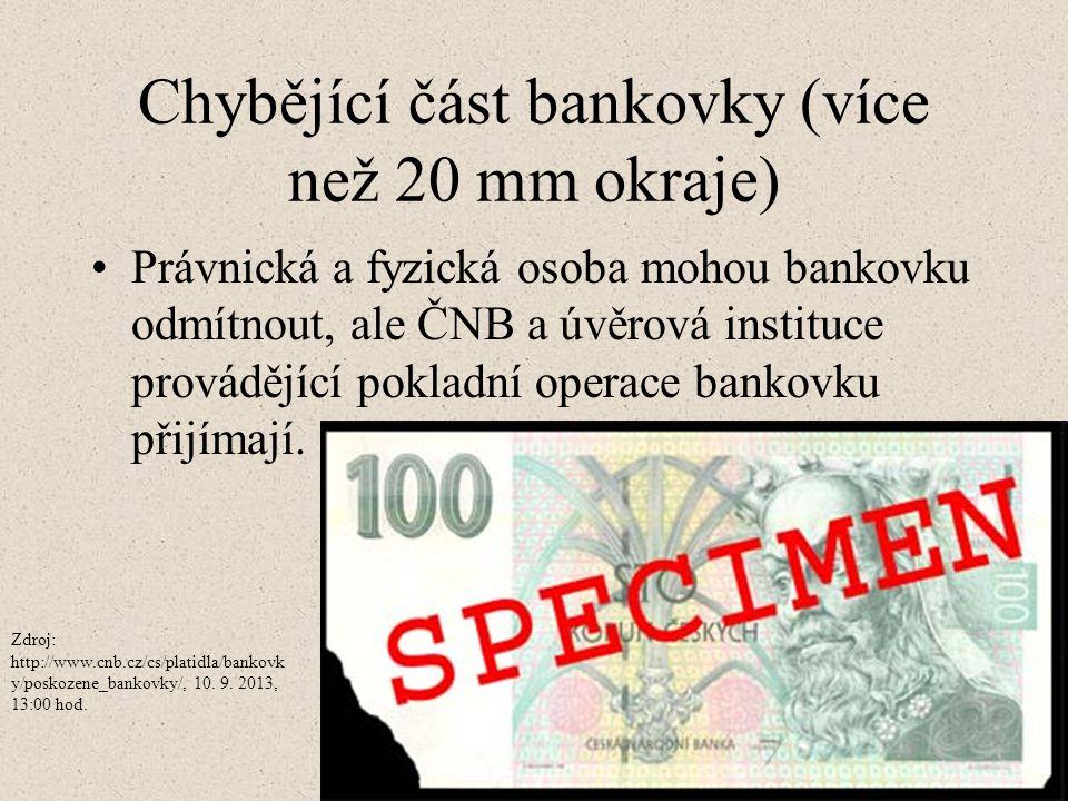 Chybějící část bankovky (více než 20 mm okraje) Právnická a fyzická osoba mohou bankovku odmítnout, ale ČNB a úvěrová instituce provádějící pokladní o