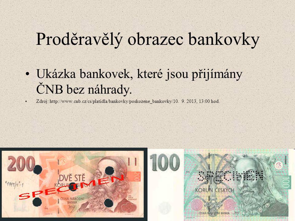 Proděravělý obrazec bankovky Ukázka bankovek, které jsou přijímány ČNB bez náhrady. Zdroj: http://www.cnb.cz/cs/platidla/bankovky/poskozene_bankovky/1