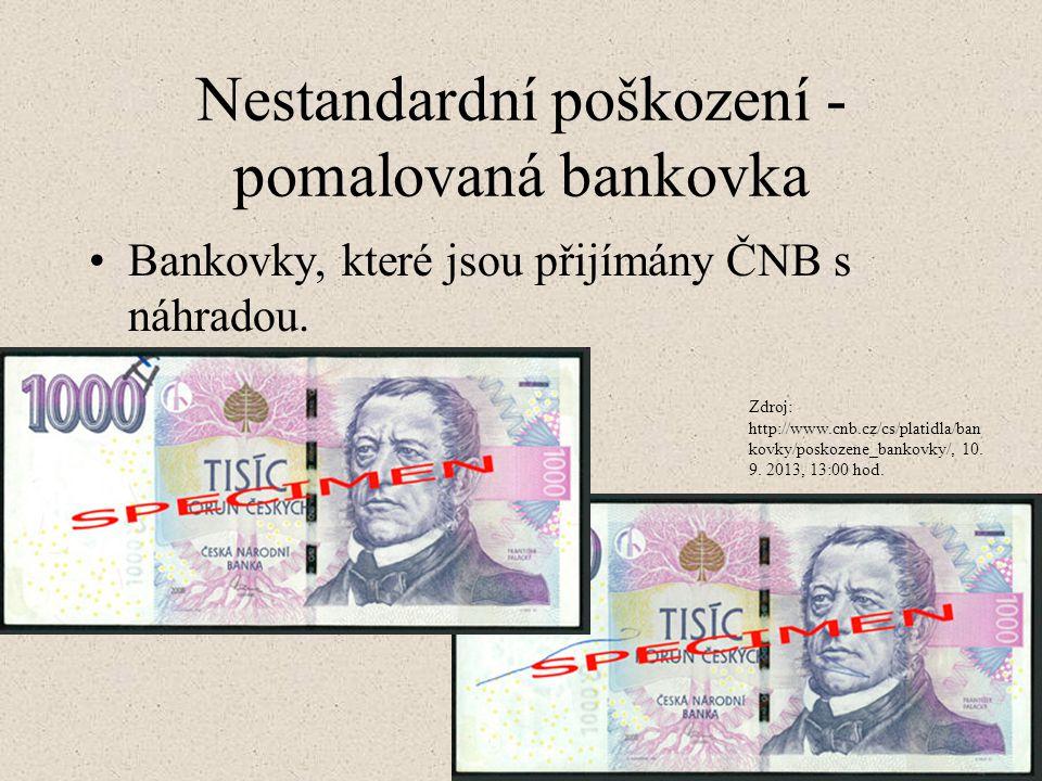 Nestandardní poškození - pomalovaná bankovka Bankovky, které jsou přijímány ČNB s náhradou. Zdroj: http://www.cnb.cz/cs/platidla/ban kovky/poskozene_b