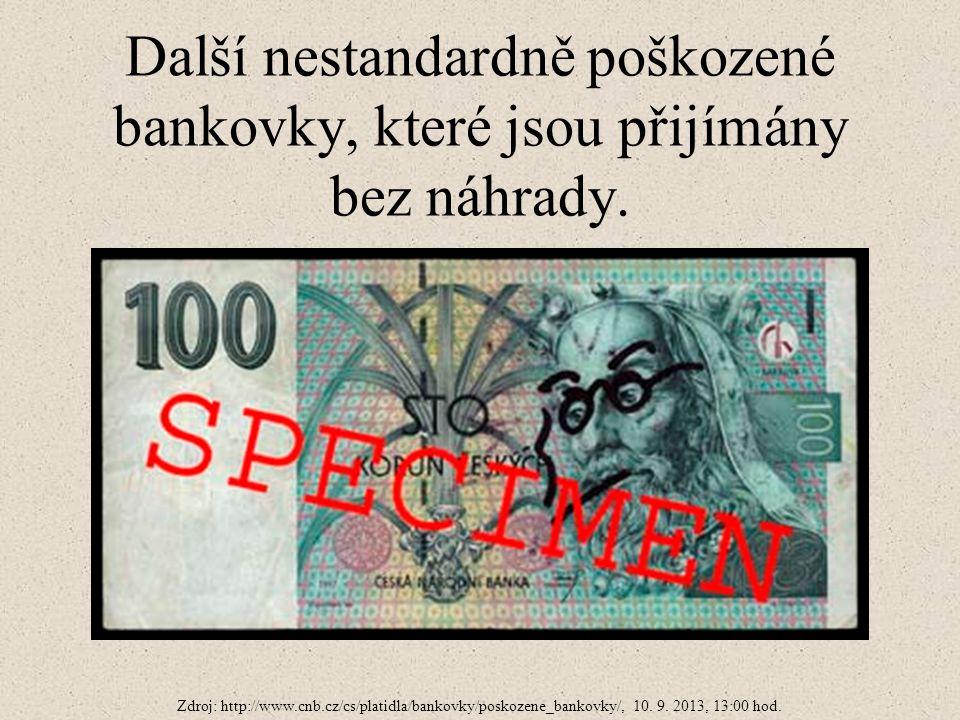 Další nestandardně poškozené bankovky, které jsou přijímány bez náhrady. Zdroj: http://www.cnb.cz/cs/platidla/bankovky/poskozene_bankovky/, 10. 9. 201